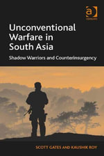 Unconventional Warfare in South Asia : Shadow Warriors and Counterinsurgency - Scott Gates