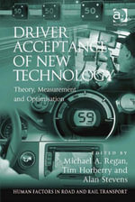 Driver Acceptance of New Technology : Theory, Measurement and Optimisation - Michael A. Regan
