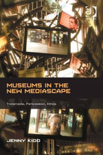 Museums in the New Mediascape : Transmedia, Participation, Ethics - Jenny Kidd