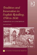 Tradition and Innovation in English Retailing, 1700 to 1850 : Narratives of Consumption - Ian Mitchell