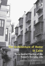 The Architecture of Home in Cairo : Socio-Spatial Practice of the Hawari's Everyday Life - Mohamed Gamal Abdelmonem