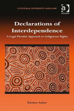 Declarations of Interdependence : A Legal Pluralist Approach to Indigenous Rights - Kirsten Anker