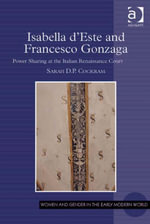 Isabella d'Este and Francesco Gonzaga : Power Sharing at the Italian Renaissance Court - Sarah  D.P. Cockram