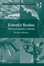 Eventful Bodies : The Cosmopolitics of Illness - Michael Schillmeier