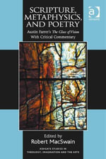 Scripture, Metaphysics, and Poetry : Austin Farrer's The Glass of Vision With Critical Commentary
