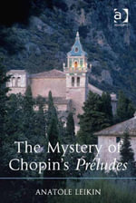 The Mystery of Chopin's Preludes - Anatole Leikin