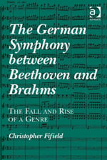 The German Symphony between Beethoven and Brahms : The Fall and Rise of a Genre - Christopher, Mr Fifield