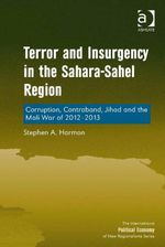 Terror and Insurgency in the Sahara-Sahel Region : Corruption, Contraband, Jihad and the Mali War of 2012-2013 - Stephen A, Professor Harmon