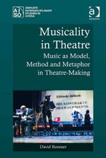 Musicality in Theatre : Music as Model, Method and Metaphor in Theatre-Making - David, Prof Dr Roesner