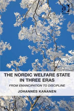 The Nordic Welfare State in Three Eras : From Emancipation to Discipline - Johannes Kananen