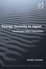 Energy Security in Japan : Challenges After Fukushima - Vlado Vivoda