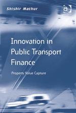 Innovation in Public Transport Finance : Property Value Capture - Shishir, Professor Mathur