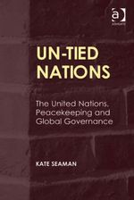 UN-Tied Nations : The United Nations, Peacekeeping and Global Governance - Kate, Dr Seaman