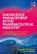 Knowledge Management in the Pharmaceutical Industry : Enhancing Research, Development and Manufacturing Performance - Elisabeth Goodman