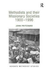 Methodists and Their Missionary Societies 1900-1996 - John Pritchard