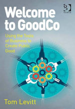 Welcome to GoodCo : Using the Tools of Business to Create Public Good - Tom Levitt