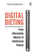 Digital Dieting : From Information Obesity to Intellectual Fitness - Tara Brabazon