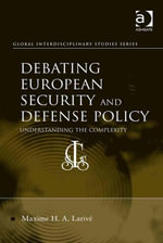 Debating European Security and Defense Policy : Understanding the Complexity - Maxime H. A. Larivé