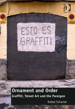 Ornament and Order : Graffiti, Street Art and the Parergon - Rafael Schacter