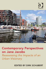 Contemporary Perspectives on Jane Jacobs : Reassessing the Impacts of an Urban Visionary