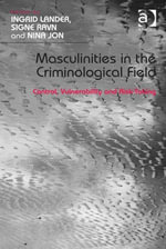 Masculinities in the Criminological Field : Control, Vulnerability and Risk-Taking