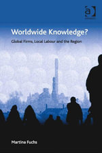 Worldwide Knowledge? : Global Firms, Local Labour and the Region - Martina Fuchs