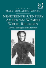 Nineteenth-Century American Women Write Religion : Lived Theologies and Literature
