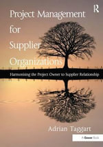 Project Management for Supplier Organizations : Harmonising the Project Owner to Supplier Relationship - Mr. Adrian Taggart