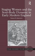 Staging Women and the Soul-body Dynamic in Early Modern England - Sarah E. Johnson