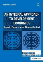 An Integral Approach to Development Economics : Islamic Finance in an African Context - Basheer A. Oshodi