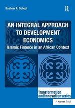 An Integral Approach to Development Economics : Islamic Finance in an African Context - Basheer A. Oshodi