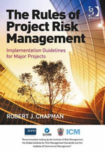 The Rules of Project Risk Management : Implementation Guidelines for Major Projects - Robert J. Chapman