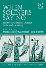 When Soldiers Say No : Selective Conscientious Objection in the Modern Military - Andrea, Dr Ellner