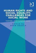 Human Rights and Social Equality : Challenges for Social Work: Social Work-Social Development Volume I