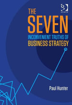 The Seven Inconvenient Truths of Business Strategy - Paul Hunter