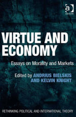 Virtue and Economy : Essays on Morality and Markets - Andrius, Dr Bielskis