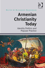 Armenian Christianity Today : Identity Politics and Popular Practice