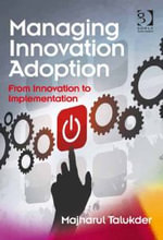 Managing Innovation Adoption : From Innovation to Implementation - Majharul Talukder
