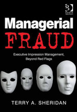 Managerial Fraud : Executive Impression Management, Beyond Red Flags - Terry A. Sheridan