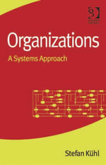 Organizations : A Systems Approach - Stefan Kühl