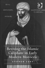 Reviving the Islamic Caliphate in Early Modern Morocco - Stephen Cory