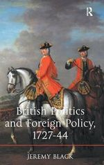 British Politics and Foreign Policy, 1727-44 - Jeremy Black