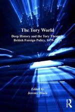 The Tory World : Deep History and the Tory Theme in British Foreign Policy, 1679-2014 - Professor Jeremy Black