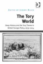 The Tory World : Deep History and the Tory Theme in British Foreign Policy, 1679-2014
