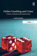 Online Gambling and Crime : Causes, Controls and Controversies - James Banks