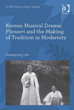 Korean Musical Drama : P'ansori and the Making of Tradition in Modernity - Haekyung Um