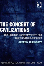 The Concert of Civilizations : The Common Roots of Western and Islamic Constitutionalism - Jeremy, Dr Kleidosty