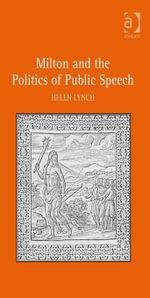 Milton and the Politics of Public Speech - Helen Lynch