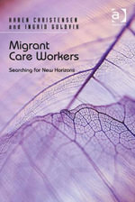 Migrant Care Workers : Searching for New Horizons - Karen Christensen