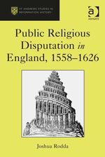 Public Religious Disputation in England, 1558-1626 - Joshua Rodda